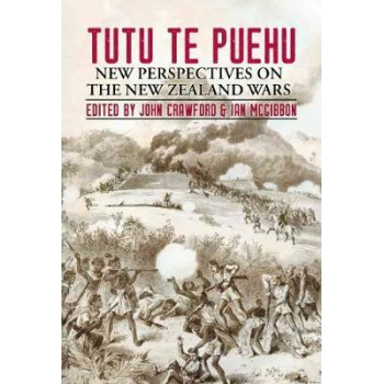 Tutu Te Puehu: New Perspectives On The New Zealand Wars