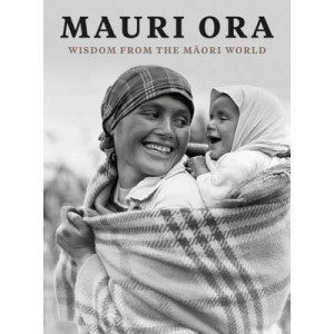 Mauri Ora: Wisdom from the Maori World