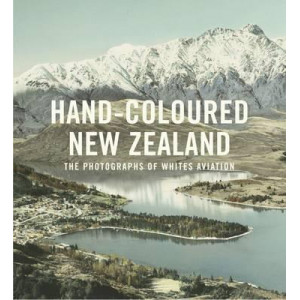 Hand-Coloured New Zealand: The Photographs of Whites Aviation