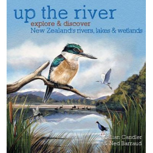 Up the River: Explore and discover New Zealand's rivers, lakes & wetlands
