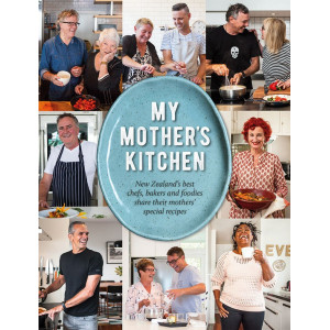 My Mother's Kitchen: New Zealand's best chefs and foodies share their favourite mother's recipes
