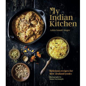 My Indian Kitchen: Delicious recipes for New Zealand cooks