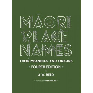 Maori Place Names: Their Meanings and Origins