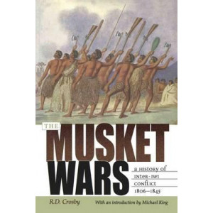 Musket Wars: A History of Inter-Iwi Conflict 1806 - 1845
