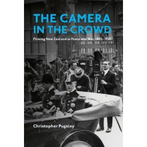 Camera in the Crowd: Filming New Zealand in Peace and War, 1895-1920