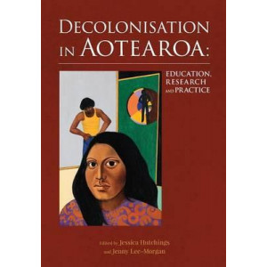 Decolonisation in Aotearoa: Education, Research & Practice