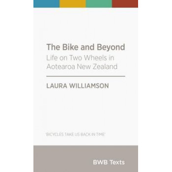 BWB Text: Bike and Beyond: Life on Two Wheels in Aotearoa New Zealand