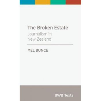 BWB Text: Broken Estate: Journalism in New Zealand