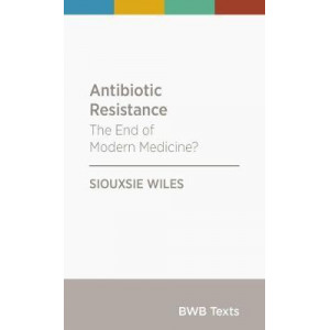 Antibiotic Resistance: The End of Modern Medicine