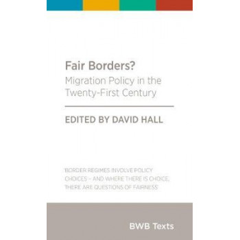 BWB Text: Fair Borders?: Migration Policy in the Twenty-First Century