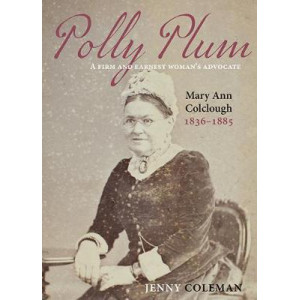 Polly Plum: A Firm and Earnest Woman's Advocate, Mary Ann Colclough 1836-1885