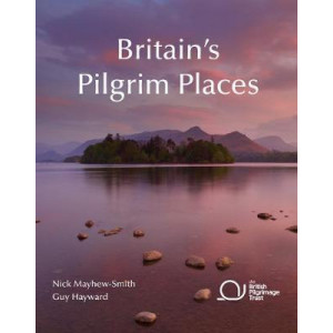 Britain's Pilgrim Places: The First Complete Guide to Every Spiritual Treasure