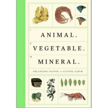Animal Vegetable Mineral: Organising Nature, a Picture Album