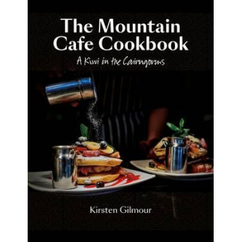 Mountain Cafe Cookbook: A Kiwi in the Cairngorms