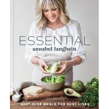 Annabel Langbein: Essential Best Ever Meals for Busy Lives