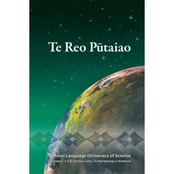Te Reo Putaiao : Taumata 1-5 o te Putaiao i Roto i te Marautanga o Aotearoa. Maori Language Dictionary of Science