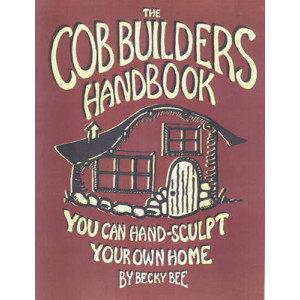Cob Builders Handbook, The: You Can Hand-sculpt Your Home