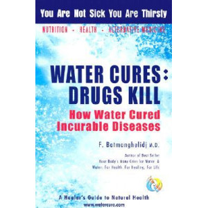 Water Cures: Drugs Kill: How Water Cures Incurable Diseases