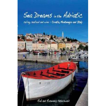 Sea Dreams in the Adriatic: Sailing, Seafood and Wine - Croatia, Montenegro and Italy