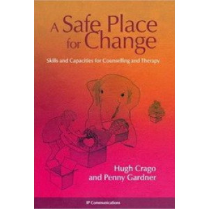 Safe Place for Change : Skills & Capacities for Counselling & Therapy