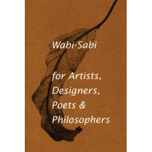 Wabi-sabi: For Artists, Designers, Poets and Designers
