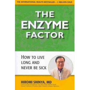 Enzyme Factor, The: How to Live Long and Never be Sick