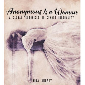 Anonymous Is a Woman: A Global Chronicle of Gender Inequality