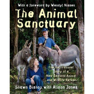 Animal Sanctuary: The Inspirational Story of a New Zealand Animal and Wildlife Refuge