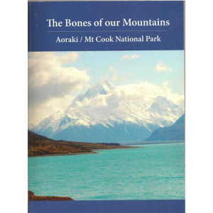 Bones of our Mountains: In The Aoraki Mt Cook National Park