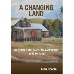 Changing Land: Sir Donald Mclean's 'Maraekakaho' - 1857 to Today