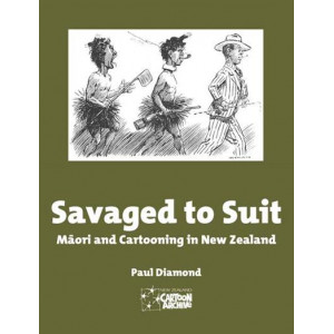 Savaged to Suit: Maori and Cartooning in New Zealand