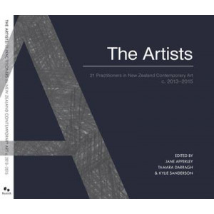 Artists: 21 Practitioners in New Zealand Contemporary Art C. 2013-2015