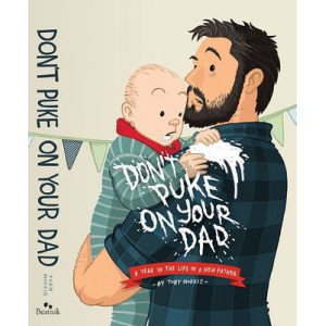 Don't Puke on Your Dad:  Year in the Life of a New Father