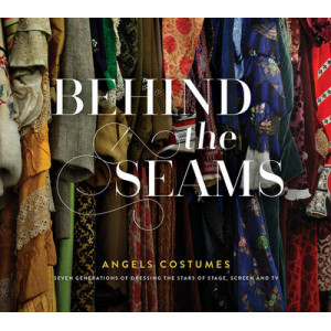 Behind the Seams: Angels Costumes - Seven Generations of Dressing the Stars of Stage, Screen & TV