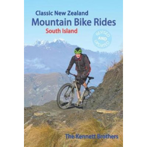 Classic New Zealand Mountain Bike Rides: South Island: Updated 9th edition