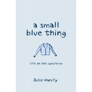 Small Blue Thing: Life on the Spectrum