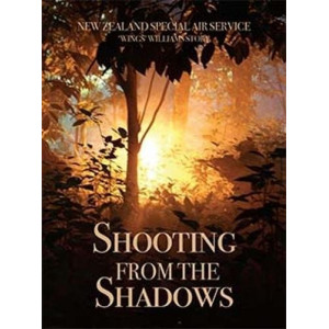 """NZSAS Shooting From the Shadows: New Zealand SAS, """"Wings"""" Williams Story"""