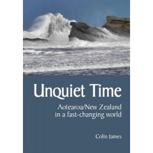 Unquiet Time: Aotearoa/New Zealand in a fast-changing world