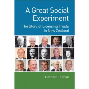 Great Social Experiment, A : The Story of the Licensing Trusts in New Zealand