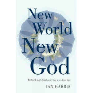New World New God: Rethinking Christianity for a Secular Age
