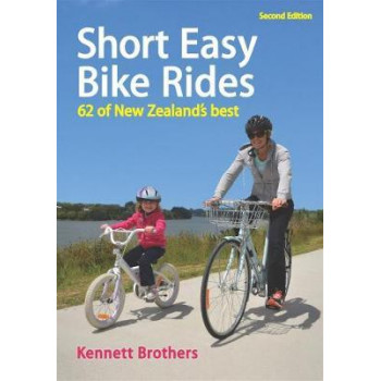 Short Easy Bike Rides: 62 of New Zealand's Best