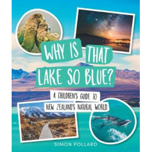 Why is That Lake So Blue? A Children's Guide to NZ's Natural World
