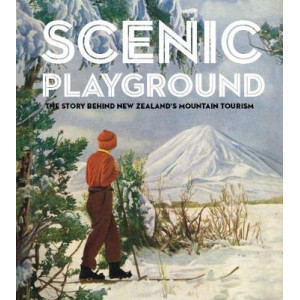 Scenic Playground: The Story Behind Mountain Tourism in New Zealand