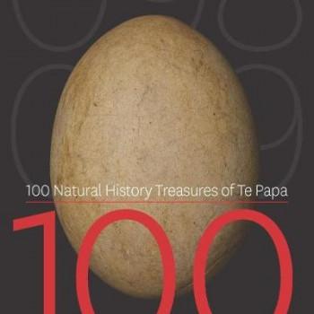 100 Natural History Treasures of Te Papa: 100 Amazing Objects from the Te Papa Natural History Collection