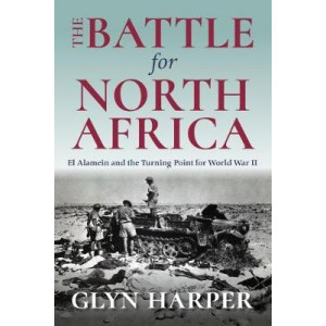 Battle for North Africa: El Alamein and the Turning Point for World War II