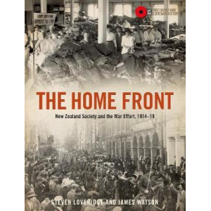 Home Front: New Zealand Society and the War Effort 1914-19, The