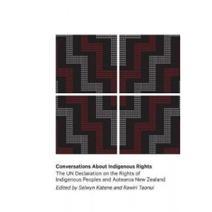 Conversations about Indigenous Rights: The UN Declaration of the Rights of Indigenous People and Aotearoa New Zealand