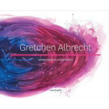 Gretchen Albrecht: Between Gesture and Geometry