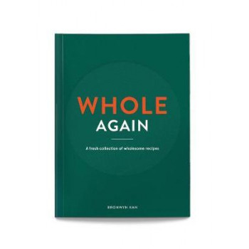 Whole Again: A fresh collection of wholesome recipes