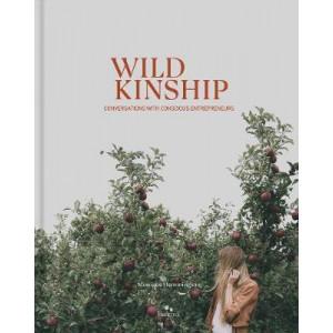 Wild Kinship: Conversations with Conscious Entrepreneurs